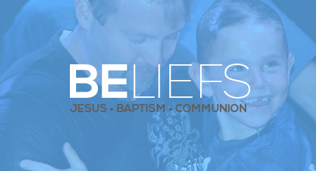 Great Oaks Community Church | Beliefs | Jesus, Baptism, Communion