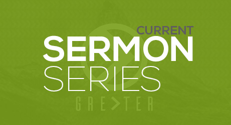 Great Oaks Community Church | Greater | Current Sermon Series
